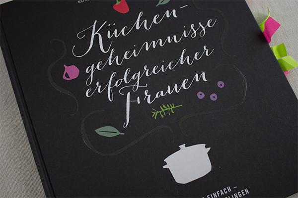 Küchengeheimnisse erfolgreicher Frauen aus dem Callwey Verlag: Wunderschön, leckere, schnelle, einfache und gelingsichere Rezepte mit schönen Porträts: Ein Kochbuch zum Schmökern!